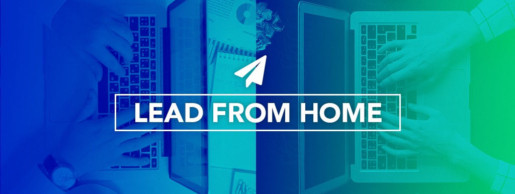 HOW TO LEAD FROM HOME (LFH)
