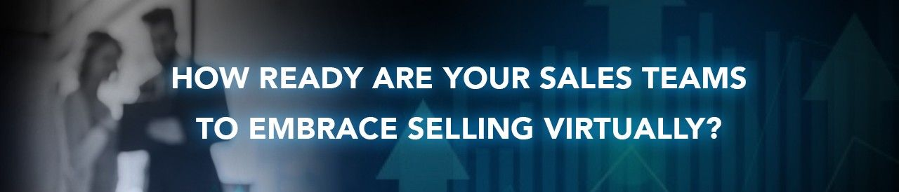 How Ready Are your Teams for Virtual Selling?